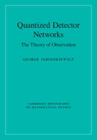 Quantized Detector Networks: The Theory of Observation (Cambridge Monographs on Mathematical...
