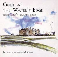 Golf at the Water's Edge: Scotland's Seaside Links by  Brenda & John McGuire - First Edition. - (1997). - from Biblioceros Books and Biblio.com