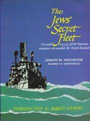 The Jews' Secret Fleet: Untold Story of North American Volunteers Who Smashed the British Blockade