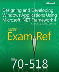 MCPD 70-518 exam ref; designing and developing Windows applications using Microsoft .NET...