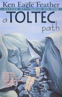 A Toltec Path: A User's Guide to the Teachings of Don Juan Matus, Carlos Castaneda, and Other...