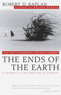 image of The Ends of the Earth: From Togo to Turkmenistan, from Iran to Cambodia, a Journey to the Frontiers of Anarchy