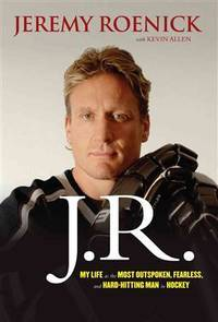 J.R.: My Life as the Most Outspoken, Fearless, and Hard-Hitting Man in Hockey by  Jeremy Roenick - Paperback - from Book Outlet and Biblio.co.uk