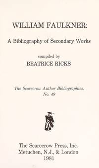 William Faulkner: A Bibliography of Secondary Works (The Scarecrow Author Bibliographies, No. 49)