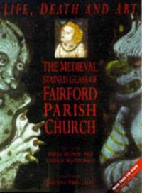 Life, Death and Art: The Medieval Stained Glass of Fairford Parish Church A - A Multimedia Exploration