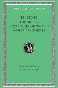 Hesiod: Volume II, The Shield. Catalogue of Women. Other Fragments. (Loeb Classical Library No. 503) (v. 2) by Hesiod; Translator-Glenn W. Most - Hardcover - 2007-03-01 - from Ergodebooks (SKU: SONG0674996232)