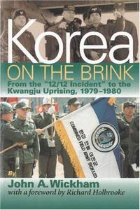 """KOREA ON THE BRINK: FROM THE """"12/12"""" INCIDENT TO THE KWANGJU UPRISING,  1979-1980"""