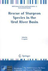 Rescue of Sturgeon Species in the Ural River Basin (NATO Science for Peace and Security Series C:...