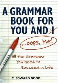 Grammar Book for You And I    All the Grammar You Need to Succeed in Life  (Capital Ideas)