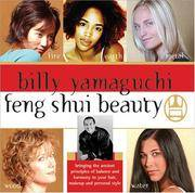 Billy Yamaguchi Feng Shui Beauty: Bringing the Ancient Principles of Balance and Harmony to Your...