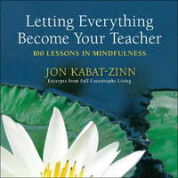 image of Letting Everything Become Your Teacher: 100 Lessons in Mindfulness