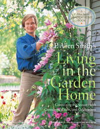 P. Allen Smith's Living in the Garden Home: Connecting the Seasons with Containers, Crafts, and Celebrations (P. Allen Smith Garden Home Books) by Smith, P. Allen