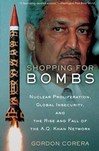 Shopping for Bombs: Nuclear Proliferation and the Rise and Fall of the A.Q. Khan Network