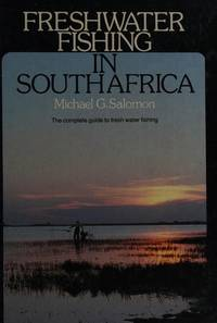 Freshwater Fishing in South Africa. The complete guide to fresh water fishing