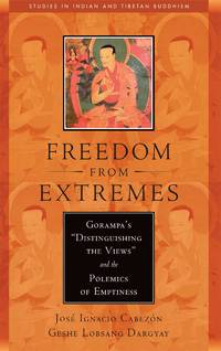 """Freedom from Extremes: Gorampa's """"Distinguishing the Views"""" and the Polemics of..."""