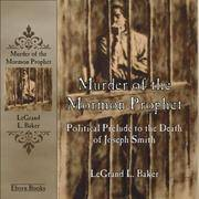 Murder of the Mormon Prophet  Political Prelude to the Death of Joseph  Smith