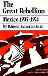 The Great Rebellion. Mexico 1905-1924 by  Ramon Eduardo Ruiz - First Edition - 1980 - from Ken Jackson and Biblio.co.uk