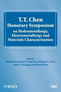 T.T. Chen honorary symposium on hydrometallurgy, electrometallurgy and materials...