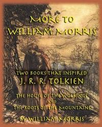 More to William Morris; Two Books that Inspired J.R.R. Tolkien: The House of the Wolfings and The Roots of the Mountains