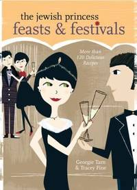 The Jewish Princess Feasts & Festivals  More than 120 Delicious Recipes