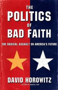 *Signed* The Politics of Bad Faith: The Radical Assault on America's Future (1st)