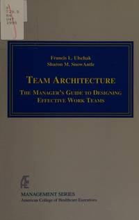 Team Architecture: The Manager's Guide to Designing Effective Work Teams