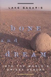 Bone and Dream Into the World's Driest Desert