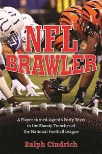 NFL Brawler: A Player-Turned-Agent's Forty Years in the Bloody Trenches of the National...