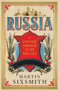 Russia: A 1000-Year Chronicle of the Wild East by  Martin Sixsmith - Hardcover - 2012-03-15 - from Ergodebooks and Biblio.com