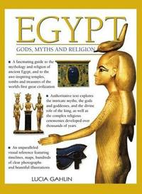 Egypt: Gods, Myths & Religion: A Fascinating Guide To The Mythology And Religion Of Ancient...