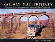 RAILWAY MASTERPIECES: Celebrating the World's Greatest Trains, Stations, and Feats of...