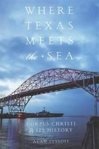 Where Texas meets the sea : Corpus Christi & its History