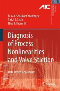 Diagnosis of Process Nonlinearities and Valve Stiction: Data Driven Approaches (Advances in...
