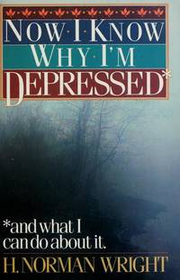 Now I Know Why I'm Depressed and What I Can Do about It by  H. Norman Wright - Paperback - 1984 - from gigabooks and Biblio.com