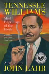 Tennessee Williams: Mad Pilgrimage of the Flesh Lahr, John