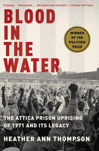 Blood in the Water: The Attica Prison Uprising of 1971 and Its Legacy by  Heather Ann Thompson - Paperback - 1st - 2017 - from Abacus Bookshop and Biblio.com