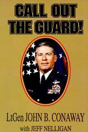 Call Out the Guard!: The Story of Lieutenant General John B. Conaway and the Modern Day National...