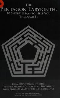 The Pentagon Labyrinth: 10 Short Essays to Help You Through It by Winslow T. Wheeler, Pierre M. Sprey, George Wilson, Franklin C. Spinney, Bruce I. Gudmundsson, Col. G.I. Wilson (U.S. Marine Corps, ret.), Col. Chet Richards (U.S. Air Force, ret.), Andrew Cockburn, Thomas Christie