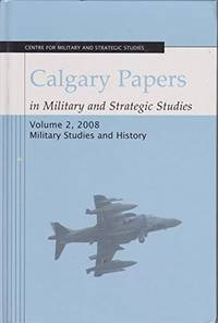 Calgary Papers, in Military and Strategic Studies, Vol 2 2008 Military Studies and History