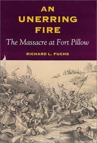 AN UNERRING FIRE: The Massacre at Fort Pillow