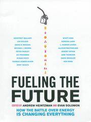 FUELING THE FUTURE: How The Battle Over Energy Is Changing Everything