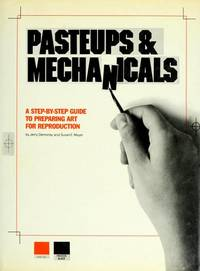 PASTEUPS & MECHANICALS : A Step-by-Step Guide to Preparing Art for Reproduction