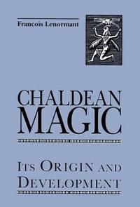 Chaldean Magic: Its Origin and Development