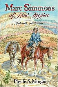 Marc Simmons of New Mexico by Morgan  Phyllis S - First Edition - 2005 - from Montanita Publishing  and Biblio.com