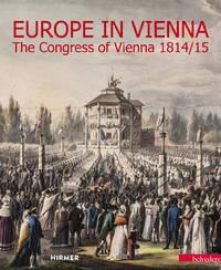 Europe in Vienna. The Congress of Vienna 1814/15