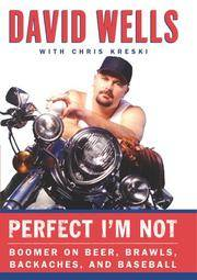 Perfect I'm Not; Boomer on Beer, Brawls, Backaches, and Baseball *SIGNED