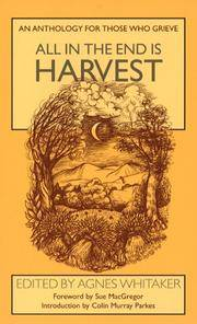 All in the End is Harvest - an Anthology for Those Who Grieve by  Agnes (ed) Whitaker - Paperback - Reprint - 1996 - from Compass Books and Biblio.co.uk