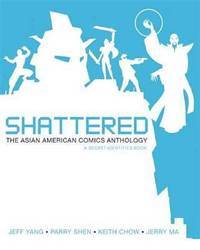 Shattered: The Asian American Comics Anthology (Secret Identities)