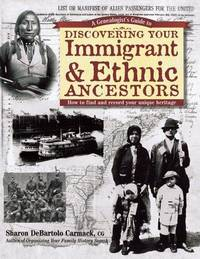 A Genealogist's Guide to Discovering Your Immigrant & Ethnic Ancestors: How to Find and...