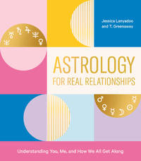 ASTROLOGY FOR REAL RELATIONSHIPS: Understanding You, Me & How We All Get Along